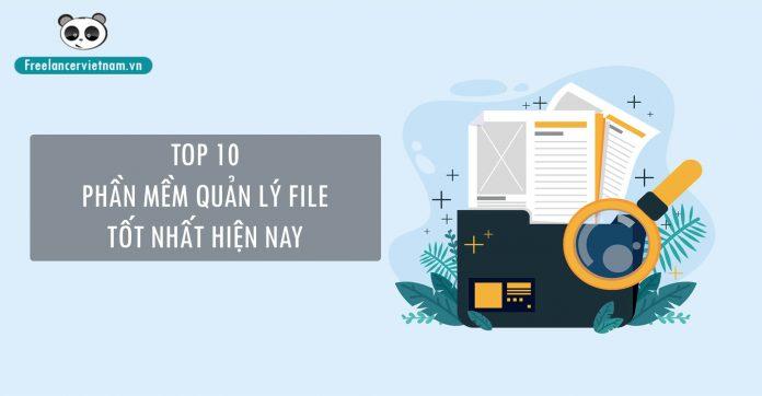 Top 10 phần mềm quản lý file tốt nhất hiện nay