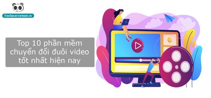 Top 10 phần mềm chuyển đổi đuôi video